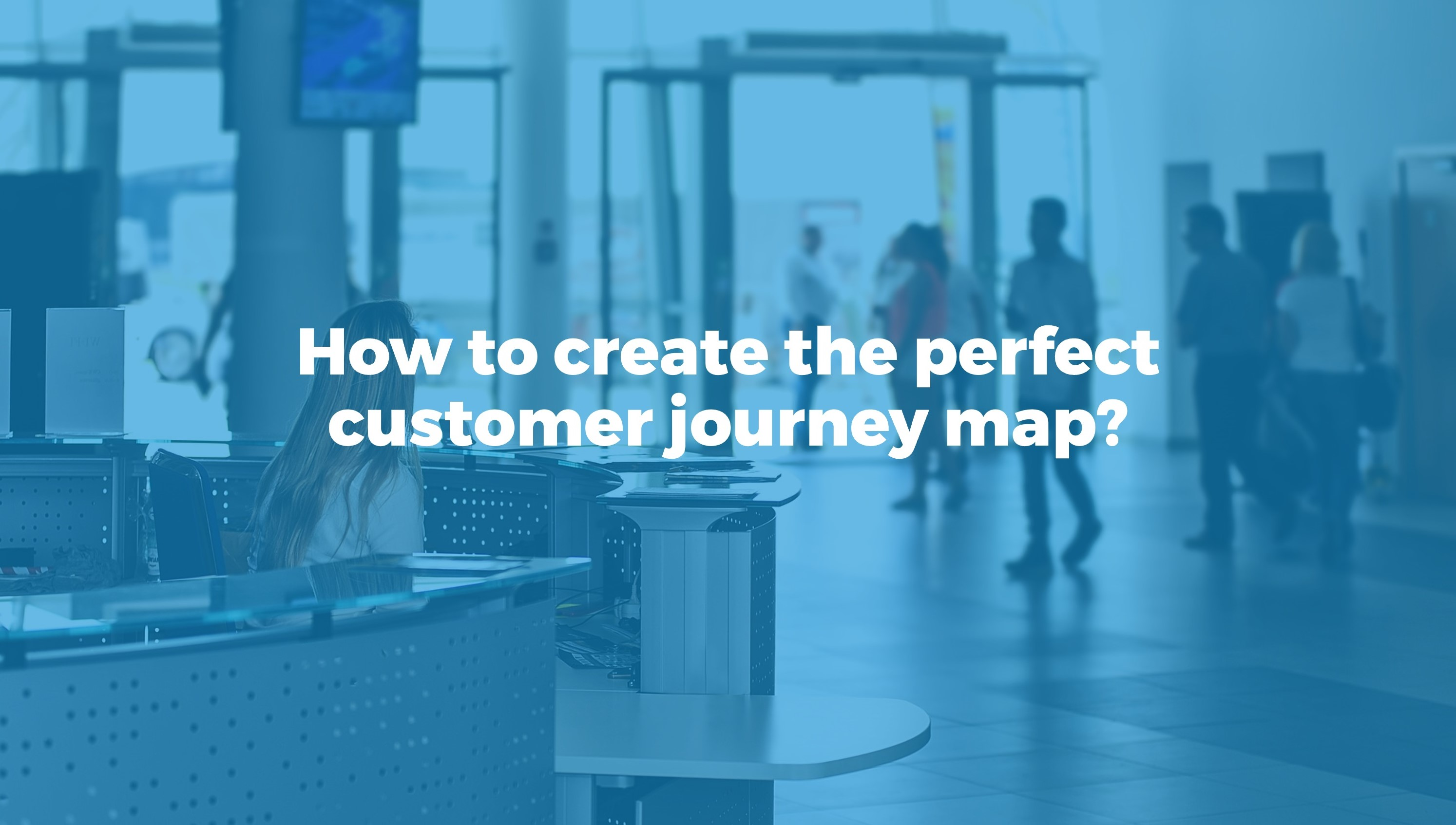 5 tips to create the ideal customer journey map