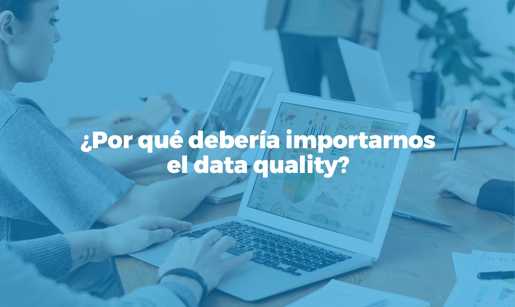 Bismart por qué debería importarnos el data quality