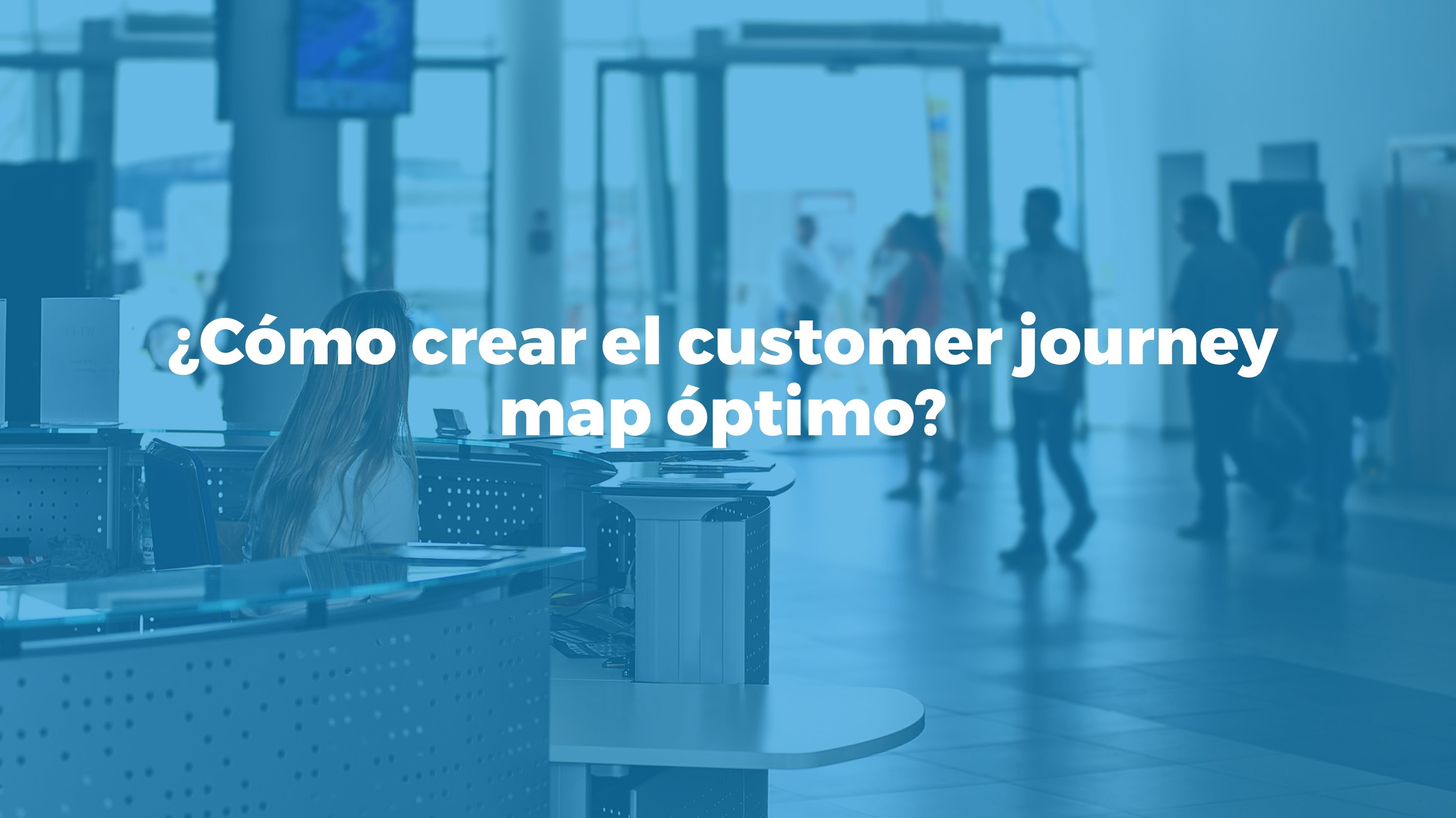 Cómo crear el customer journey map ideal