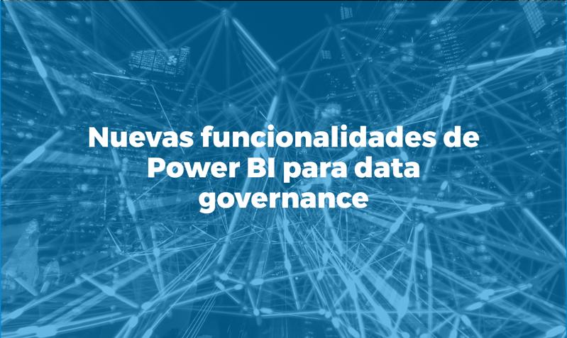 Nuevas funcionalidades power bi para data governance