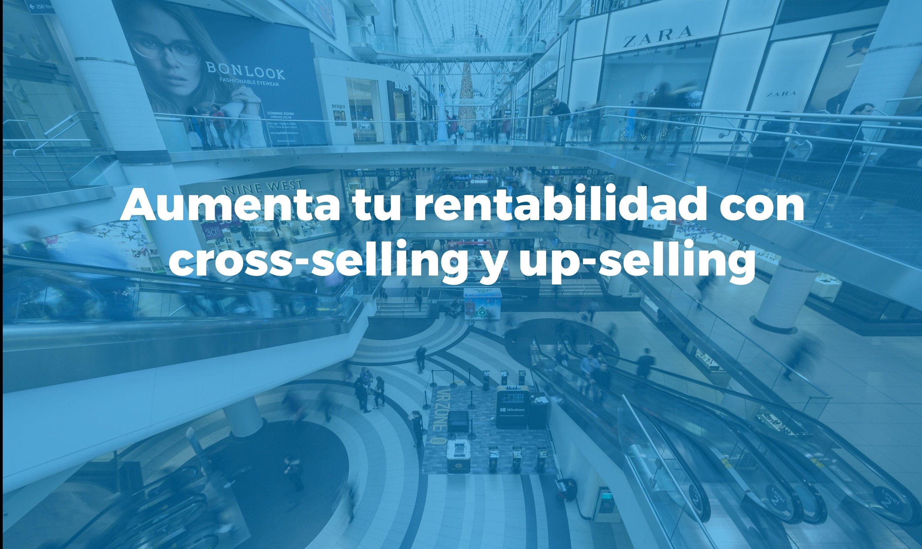 cross selling up selling aumentar tu rentabilidad empresa